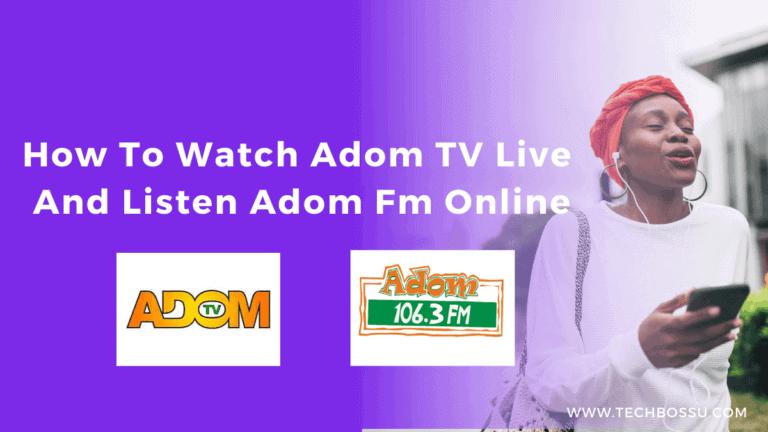 watch adom tv live and listen adom fm online